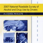 "2009 – ""2007 National Roadside Survey of Alcohol and Drug Use by Drivers: Alcohol Results"""